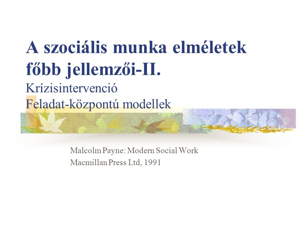Malcolm Payne: Modern Social Work Macmillan Press Ltd, 1991