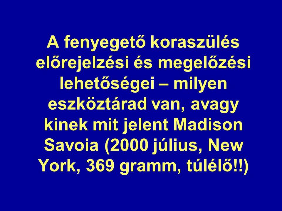 A fenyegető koraszülés előrejelzési és megelőzési lehetőségei – milyen eszköztárad van, avagy kinek mit jelent Madison Savoia (2000 július, New York, 369 gramm, túlélő!!)