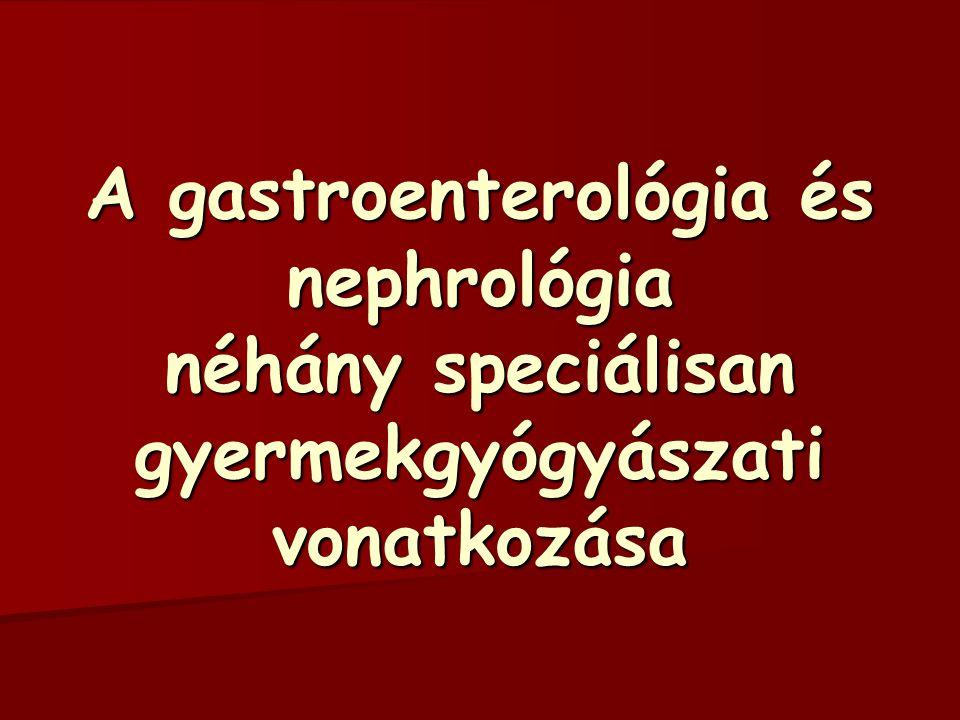 A gastroenterológia és nephrológia néhány speciálisan gyermekgyógyászati vonatkozása