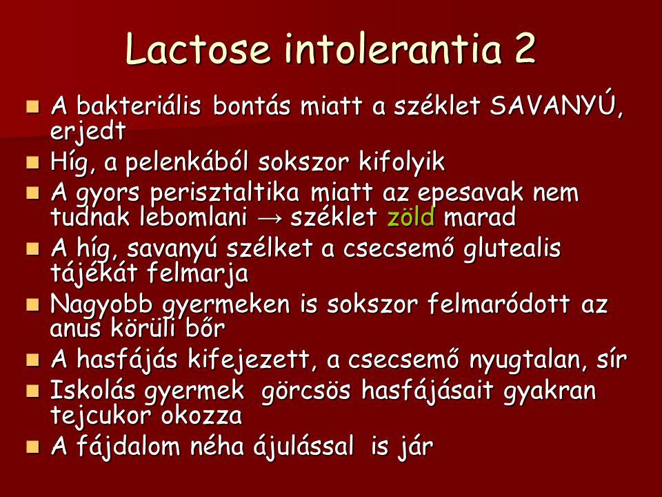 Lactose intolerantia 2 A bakteriális bontás miatt a széklet SAVANYÚ, erjedt. Híg, a pelenkából sokszor kifolyik.