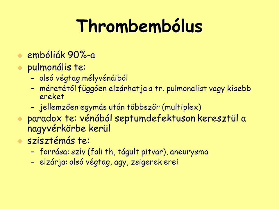 Thrombembólus embóliák 90%-a pulmonális te: