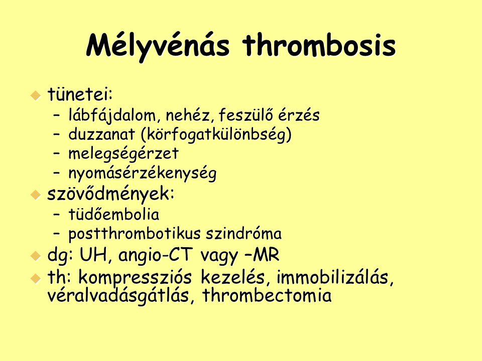 Mélyvénás thrombosis tünetei: szövődmények: dg: UH, angio-CT vagy –MR