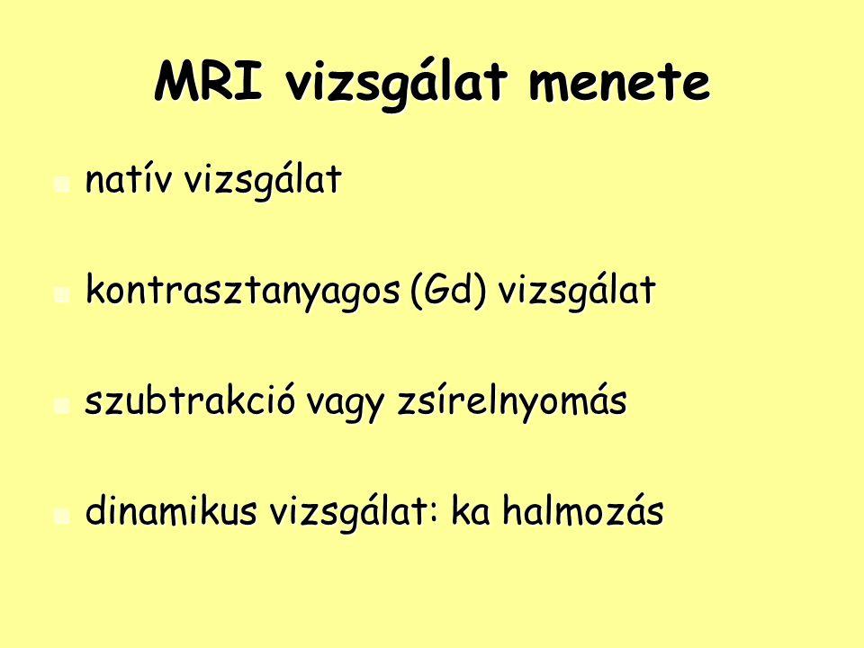 MRI vizsgálat menete natív vizsgálat kontrasztanyagos (Gd) vizsgálat