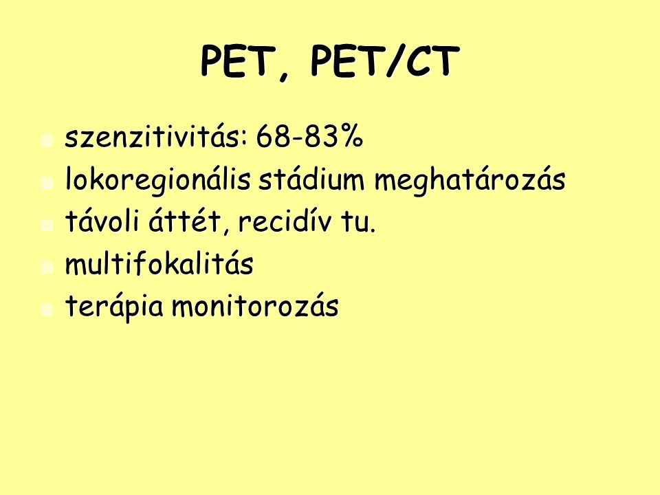 PET, PET/CT szenzitivitás: 68-83% lokoregionális stádium meghatározás