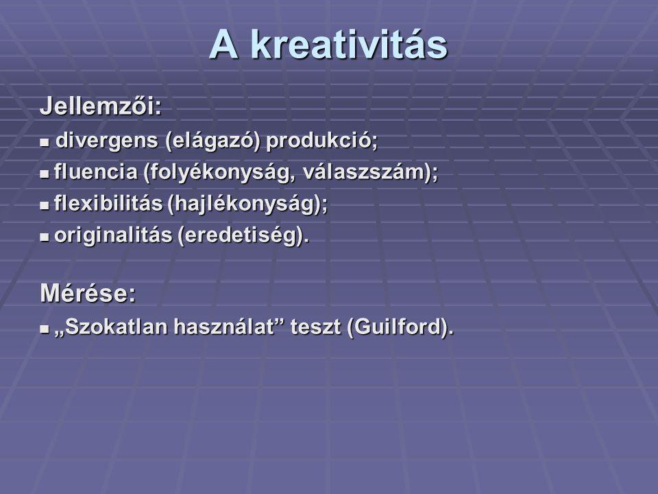 A kreativitás Jellemzői: Mérése:  divergens (elágazó) produkció;