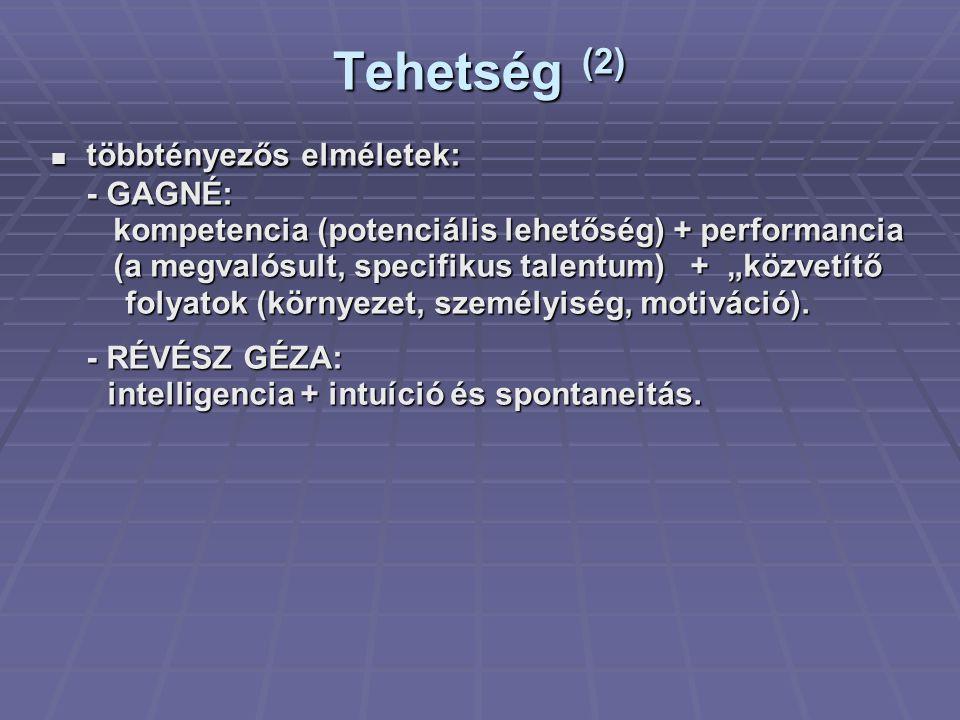 Tehetség (2)  többtényezős elméletek: - GAGNÉ: kompetencia (potenciális lehetőség) + performancia.
