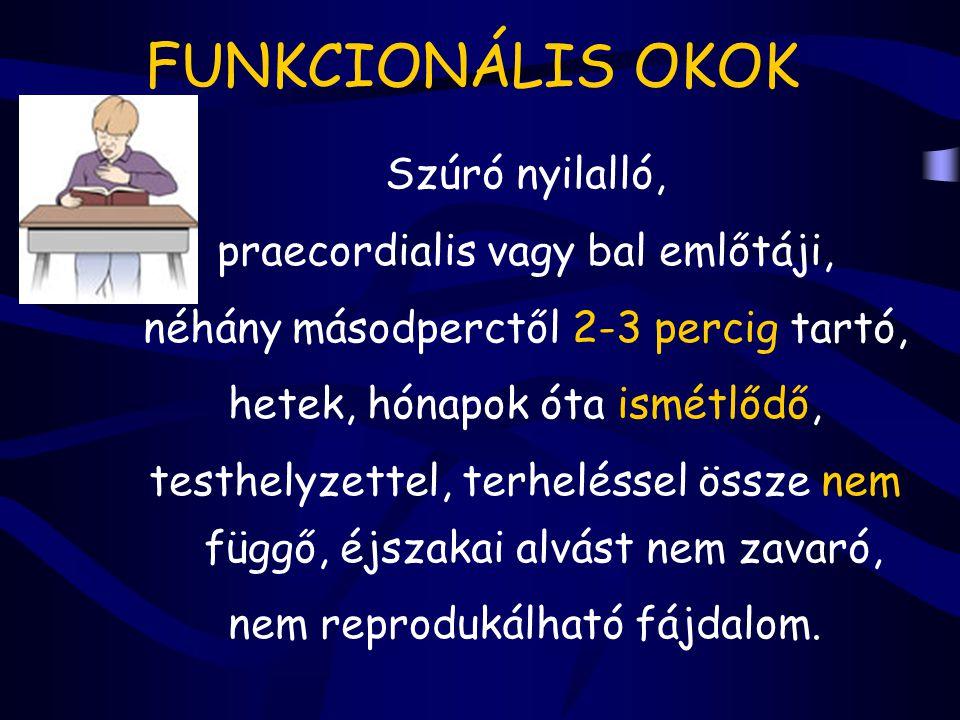 FUNKCIONÁLIS OKOK Szúró nyilalló, praecordialis vagy bal emlőtáji,