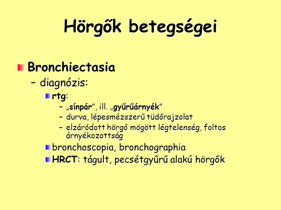 Hörgők betegségei Bronchiectasia diagnózis: rtg:
