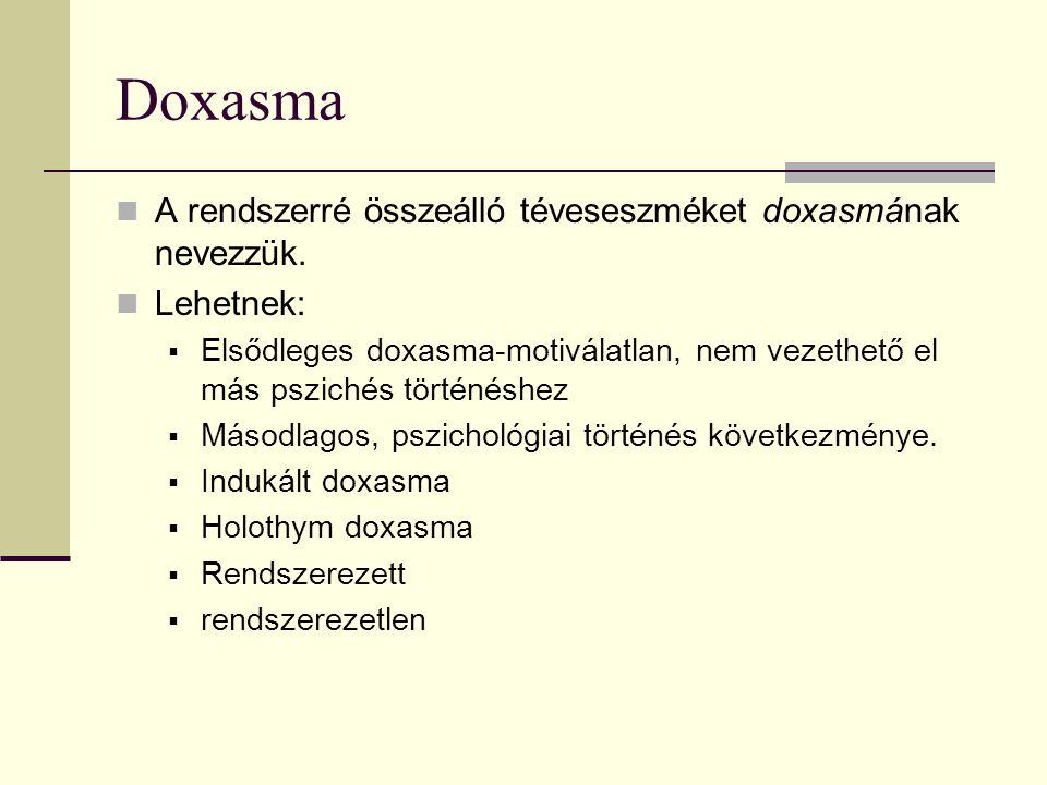 Doxasma A rendszerré összeálló téveseszméket doxasmának nevezzük.