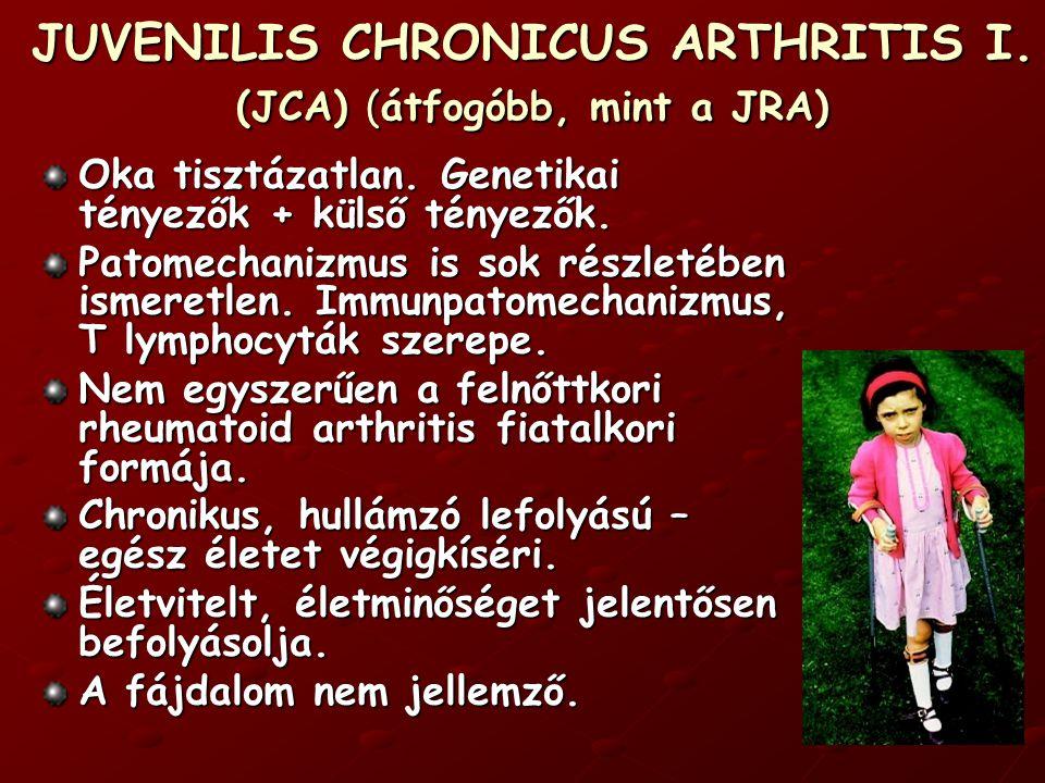 JUVENILIS CHRONICUS ARTHRITIS I. (JCA) (átfogóbb, mint a JRA)