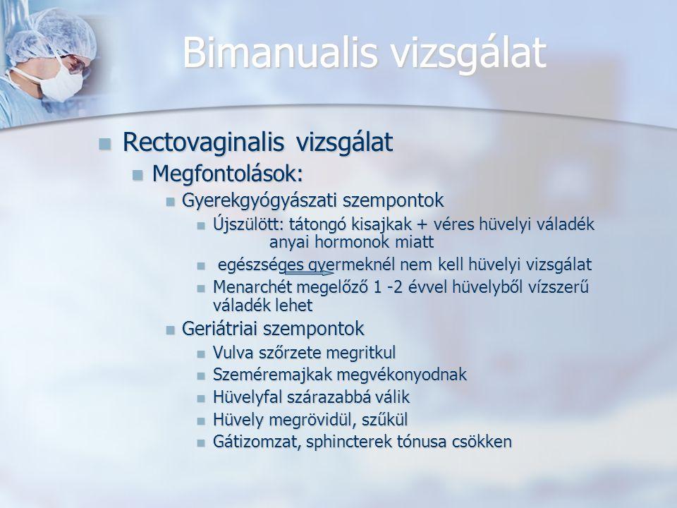 Bimanualis vizsgálat Rectovaginalis vizsgálat Megfontolások: