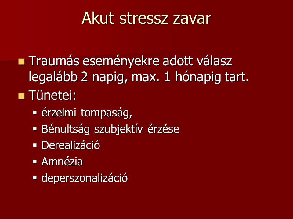 Akut stressz zavar Traumás eseményekre adott válasz legalább 2 napig, max. 1 hónapig tart. Tünetei: