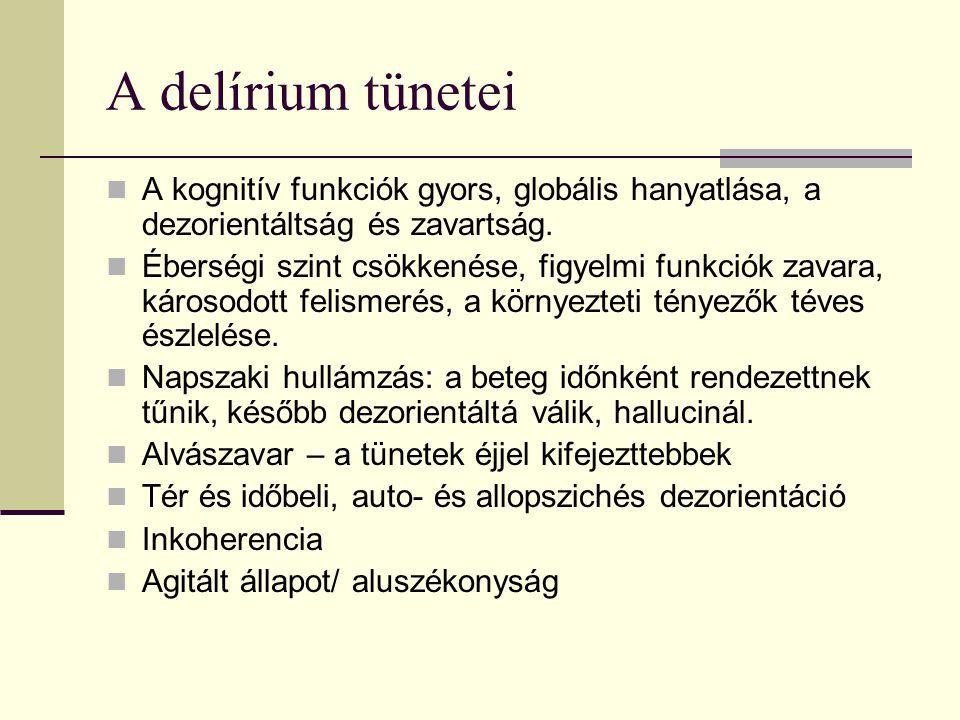 A delírium tünetei A kognitív funkciók gyors, globális hanyatlása, a dezorientáltság és zavartság.