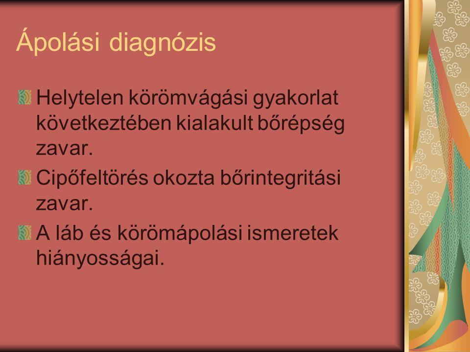 Ápolási diagnózis Helytelen körömvágási gyakorlat következtében kialakult bőrépség zavar. Cipőfeltörés okozta bőrintegritási zavar.