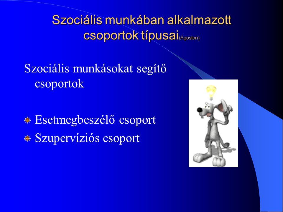 Szociális munkában alkalmazott csoportok típusai(Ágoston)
