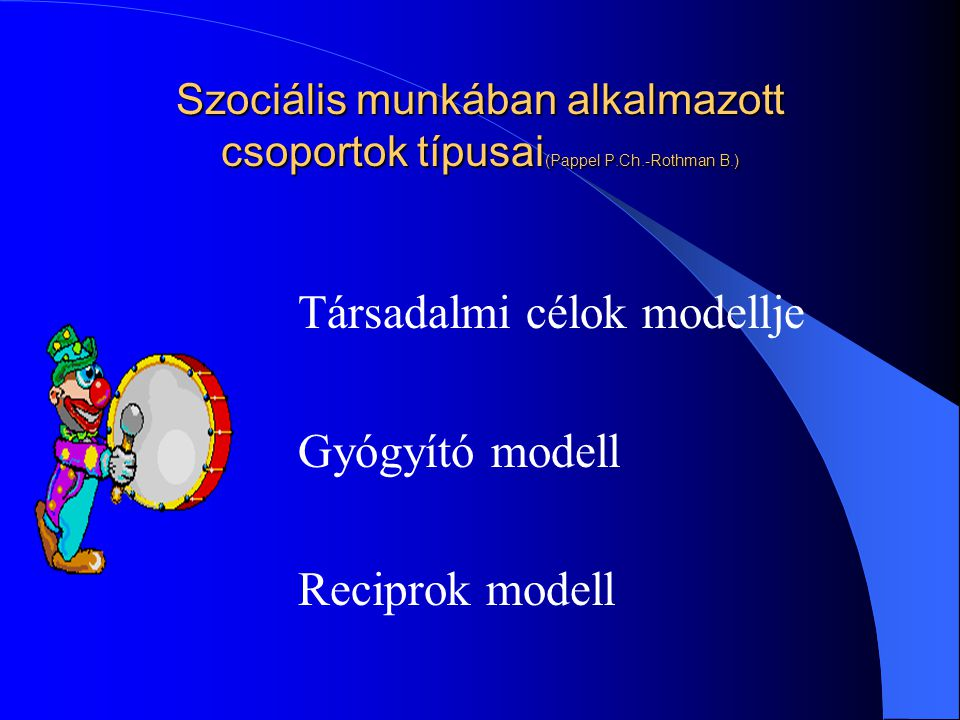 Társadalmi célok modellje Gyógyító modell Reciprok modell