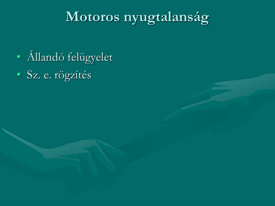Motoros nyugtalanság Állandó felügyelet Sz. e. rögzítés