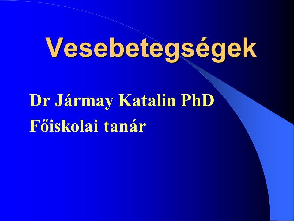 Vesebetegségek Dr Jármay Katalin PhD Főiskolai tanár