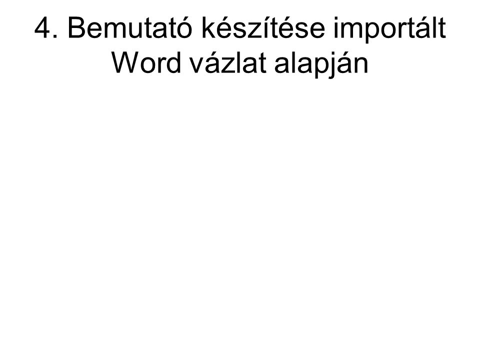 4. Bemutató készítése importált Word vázlat alapján