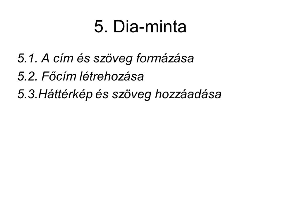 5. Dia-minta 5.1. A cím és szöveg formázása 5.2. Főcím létrehozása