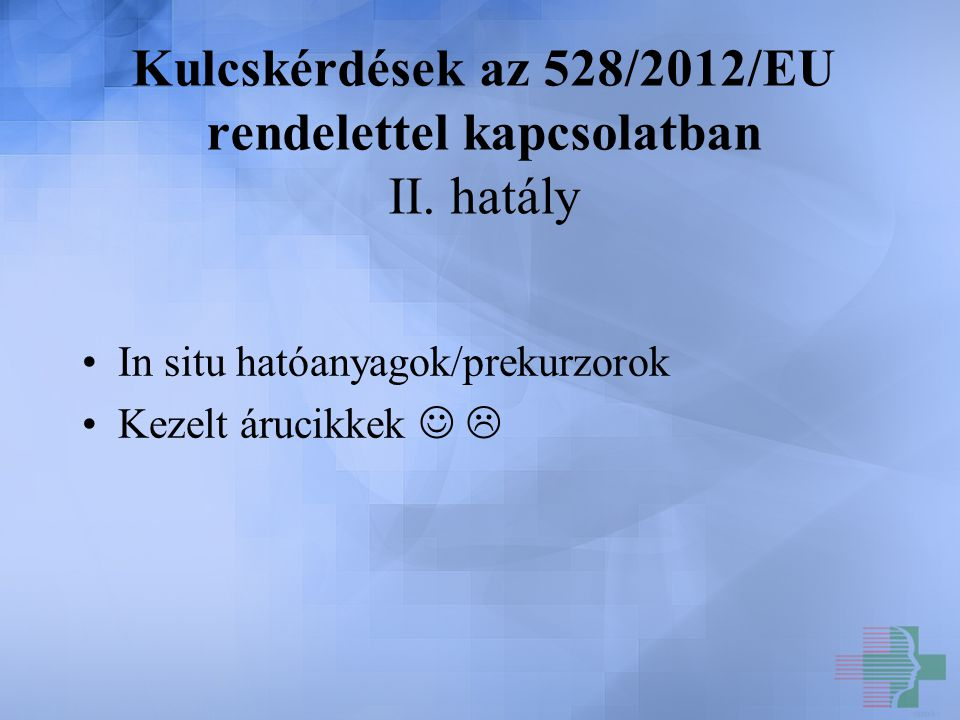 Kulcskérdések az 528/2012/EU rendelettel kapcsolatban II. hatály