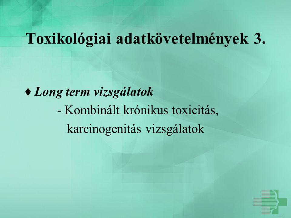 Toxikológiai adatkövetelmények 3.