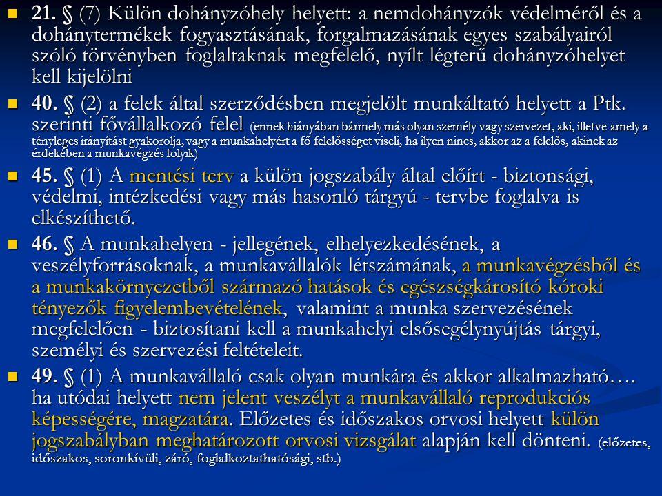 21. § (7) Külön dohányzóhely helyett: a nemdohányzók védelméről és a dohánytermékek fogyasztásának, forgalmazásának egyes szabályairól szóló törvényben foglaltaknak megfelelő, nyílt légterű dohányzóhelyet kell kijelölni