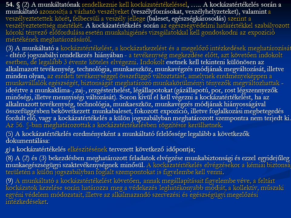54. § (2) A munkáltatónak rendelkeznie kell kockázatértékeléssel, …