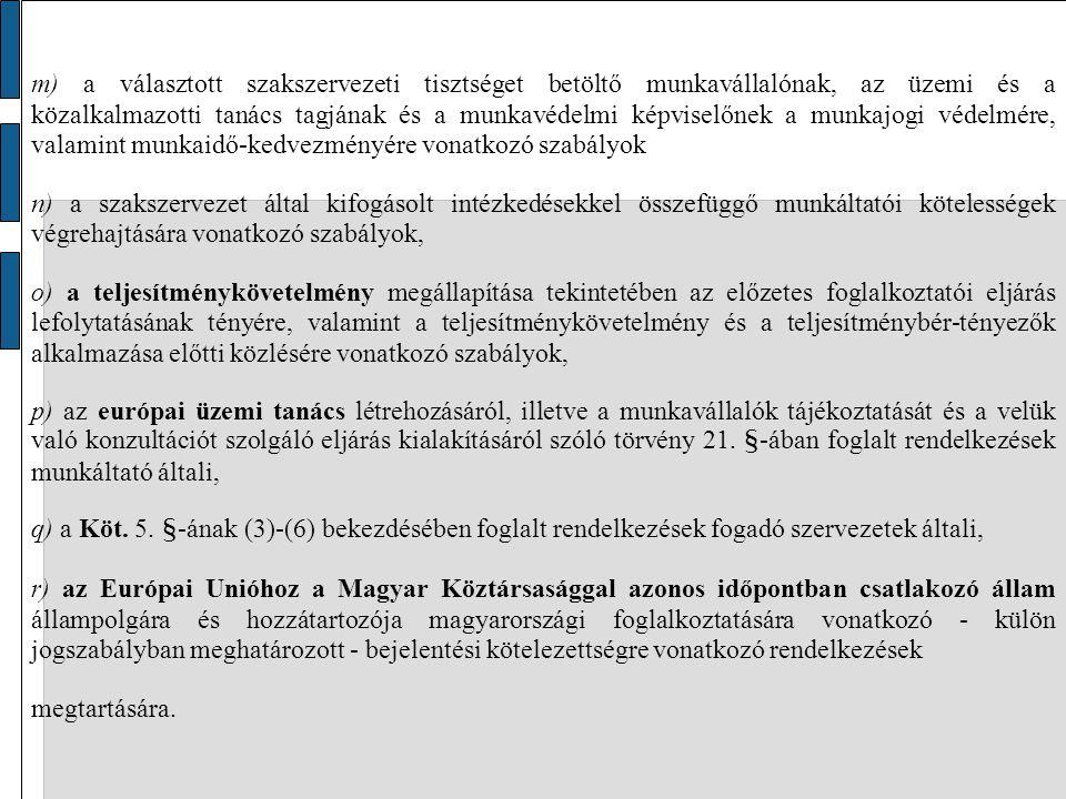 m) a választott szakszervezeti tisztséget betöltő munkavállalónak, az üzemi és a közalkalmazotti tanács tagjának és a munkavédelmi képviselőnek a munkajogi védelmére, valamint munkaidő-kedvezményére vonatkozó szabályok