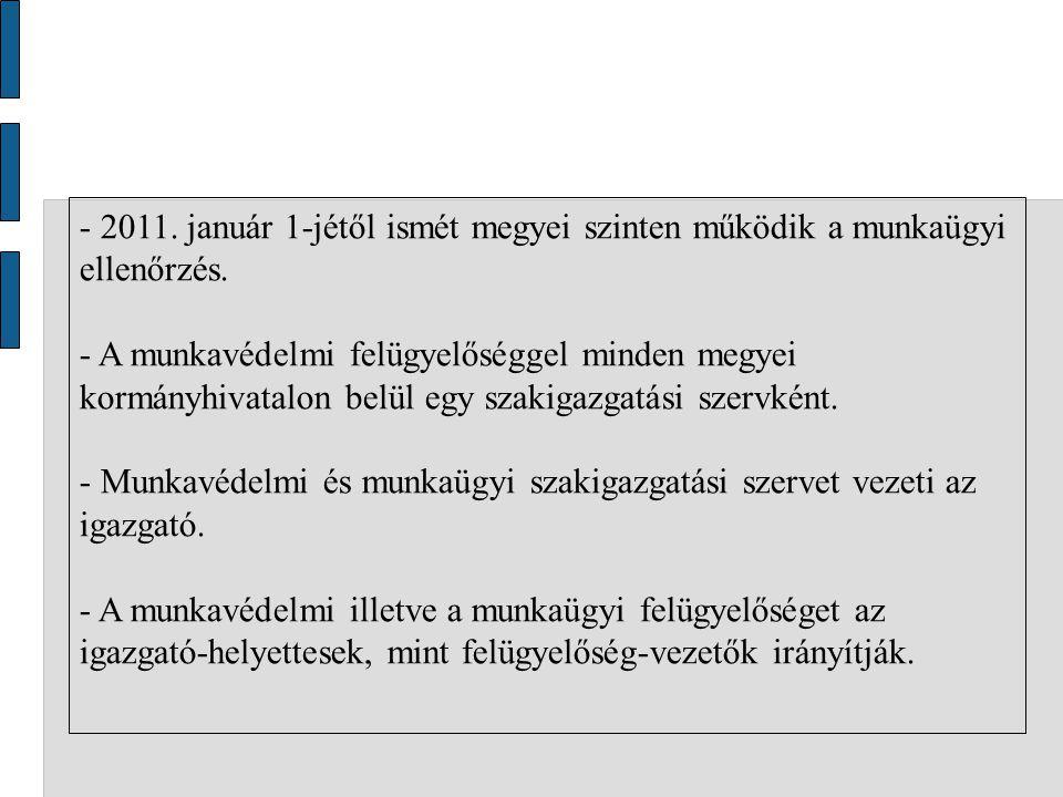 - 2011. január 1-jétől ismét megyei szinten működik a munkaügyi ellenőrzés.