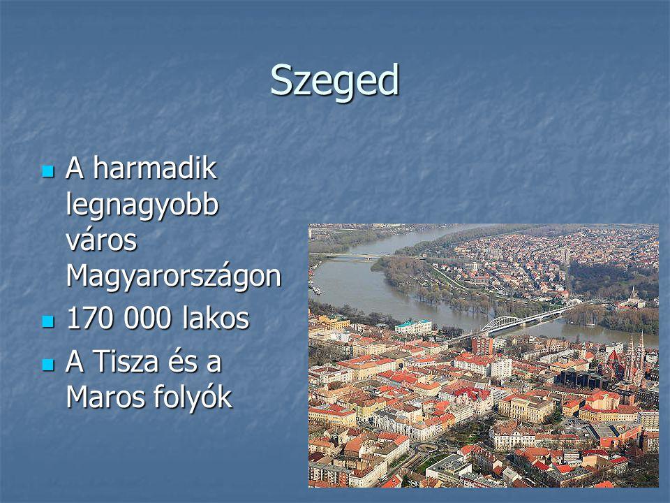 Szeged A harmadik legnagyobb város Magyarországon 170 000 lakos