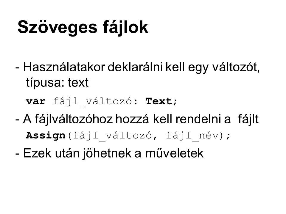 Szöveges fájlok - Használatakor deklarálni kell egy változót, típusa: text. var fájl_változó: Text;