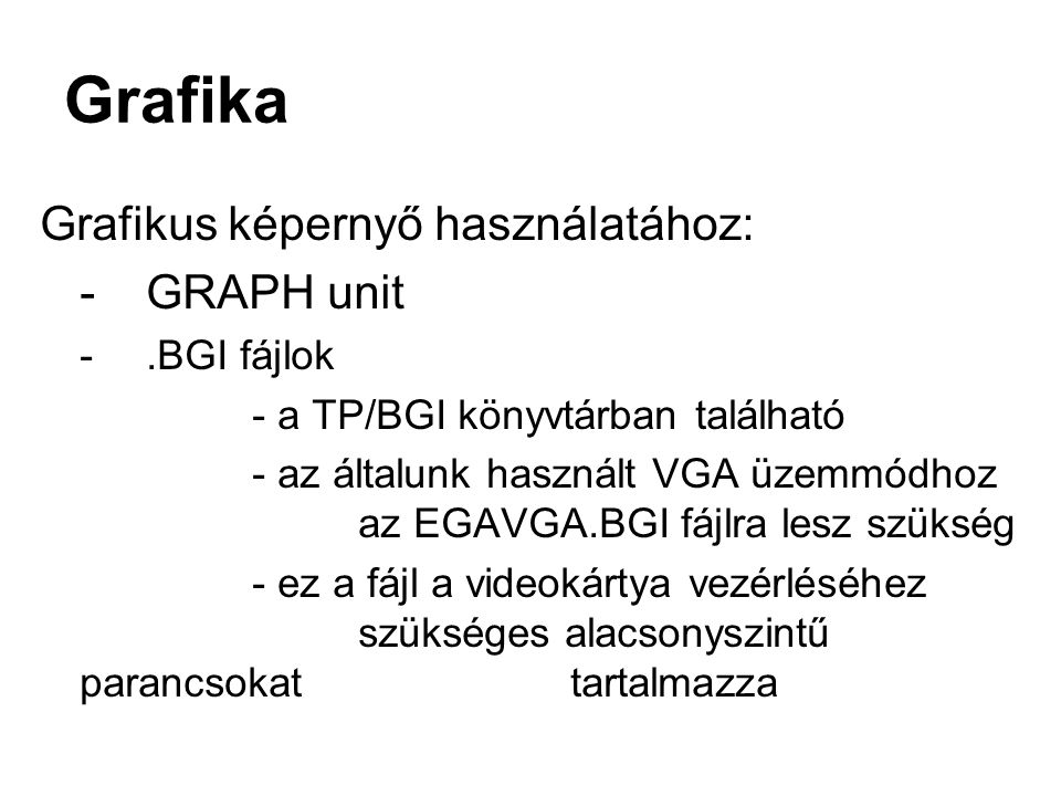 Grafika Grafikus képernyő használatához: - GRAPH unit - .BGI fájlok