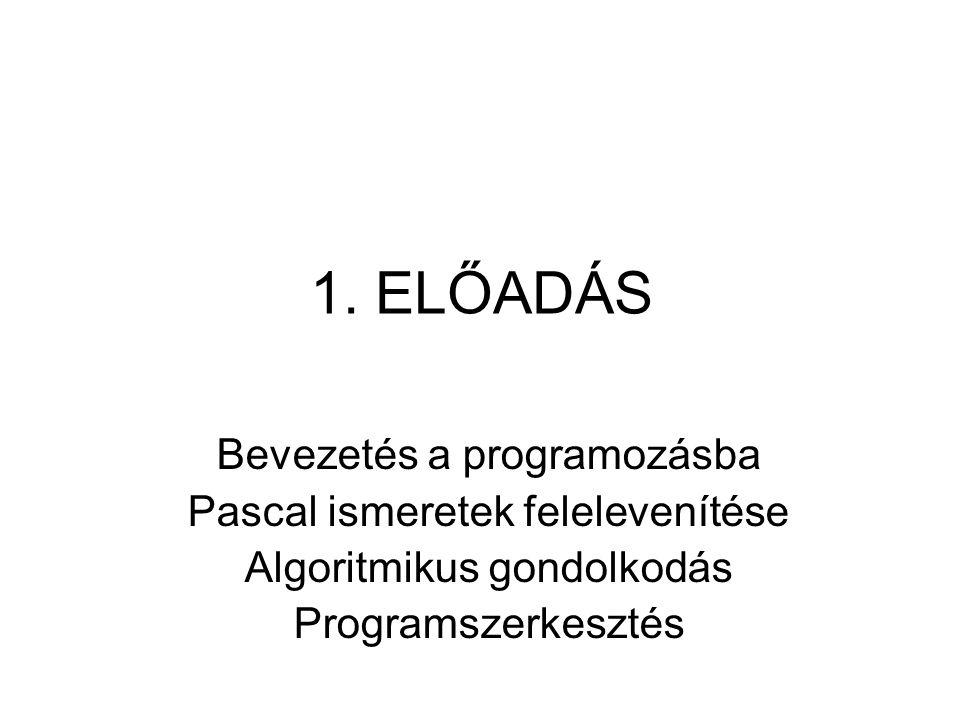 1. ELŐADÁS Bevezetés a programozásba Pascal ismeretek felelevenítése