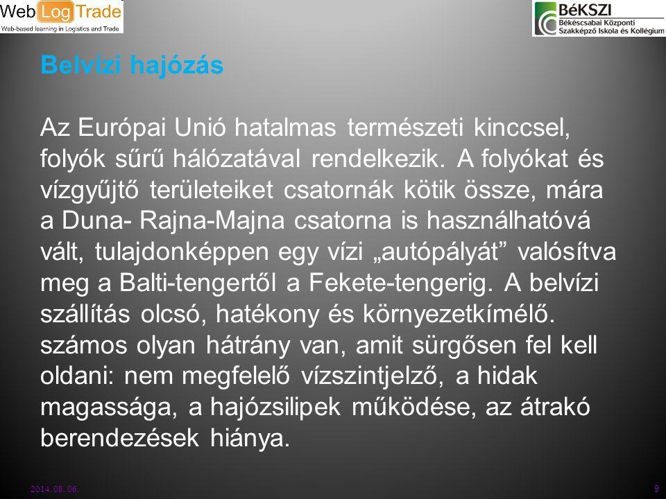"""Belvízi hajózás Az Európai Unió hatalmas természeti kinccsel, folyók sűrű hálózatával rendelkezik. A folyókat és vízgyűjtő területeiket csatornák kötik össze, mára a Duna- Rajna-Majna csatorna is használhatóvá vált, tulajdonképpen egy vízi """"autópályát valósítva meg a Balti-tengertől a Fekete-tengerig. A belvízi szállítás olcsó, hatékony és környezetkímélő. számos olyan hátrány van, amit sürgősen fel kell oldani: nem megfelelő vízszintjelző, a hidak magassága, a hajózsilipek működése, az átrakó berendezések hiánya."""