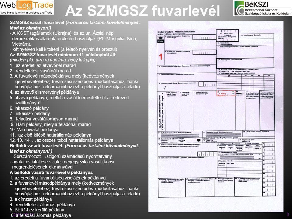 Az SZMGSZ fuvarlevél SZMGSZ vasúti fuvarlevél (Formai és tartalmi követelményeit: lásd az okmányon!)