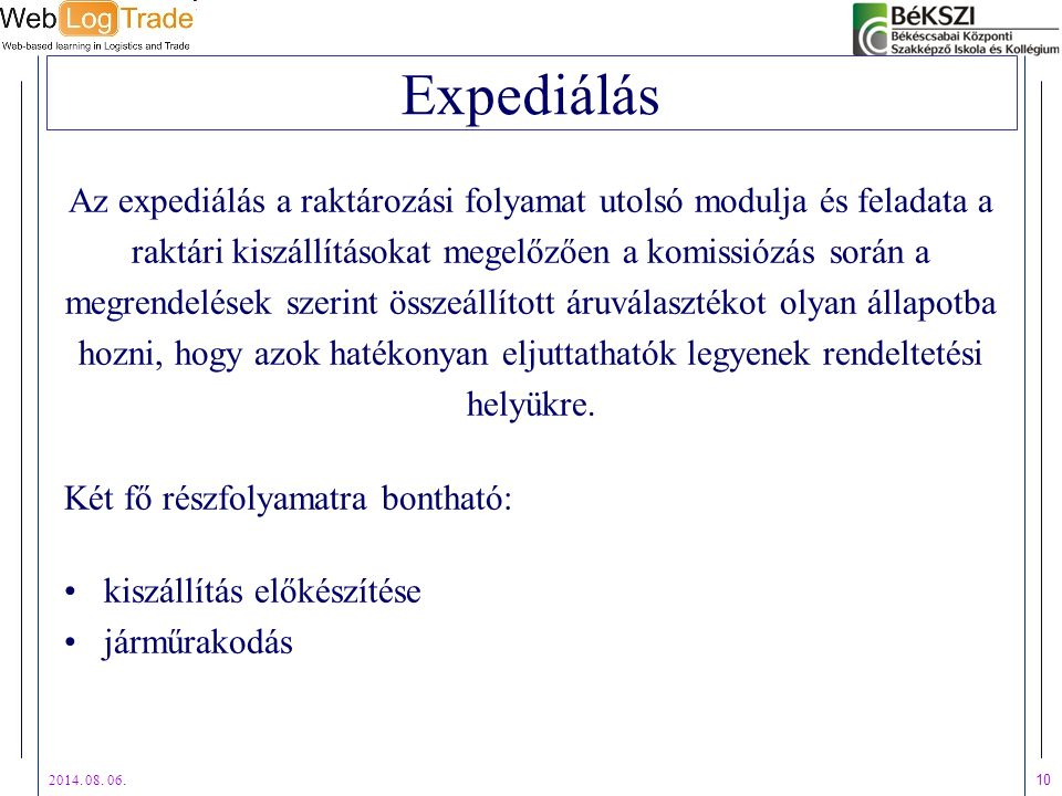 Expediálás Az expediálás a raktározási folyamat utolsó modulja és feladata a. raktári kiszállításokat megelőzően a komissiózás során a.
