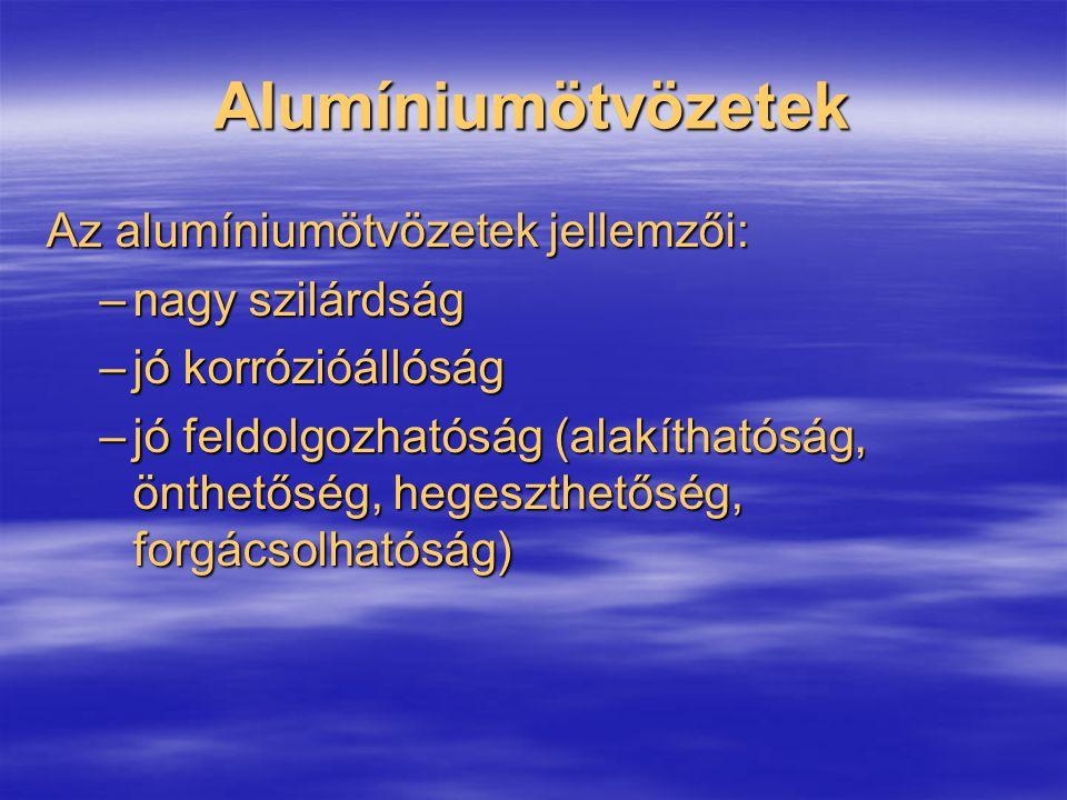 Alumíniumötvözetek Az alumíniumötvözetek jellemzői: nagy szilárdság