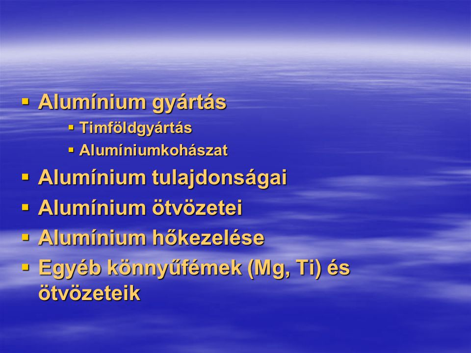 Alumínium tulajdonságai Alumínium ötvözetei Alumínium hőkezelése