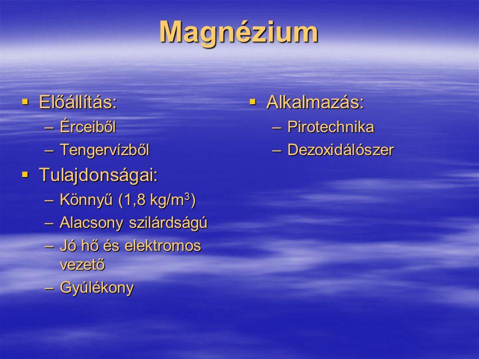 Magnézium Előállítás: Tulajdonságai: Alkalmazás: Érceiből Tengervízből