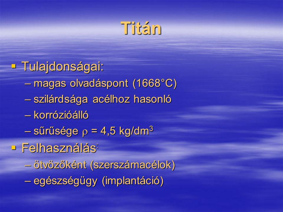Titán Tulajdonságai: Felhasználás: magas olvadáspont (1668°C)