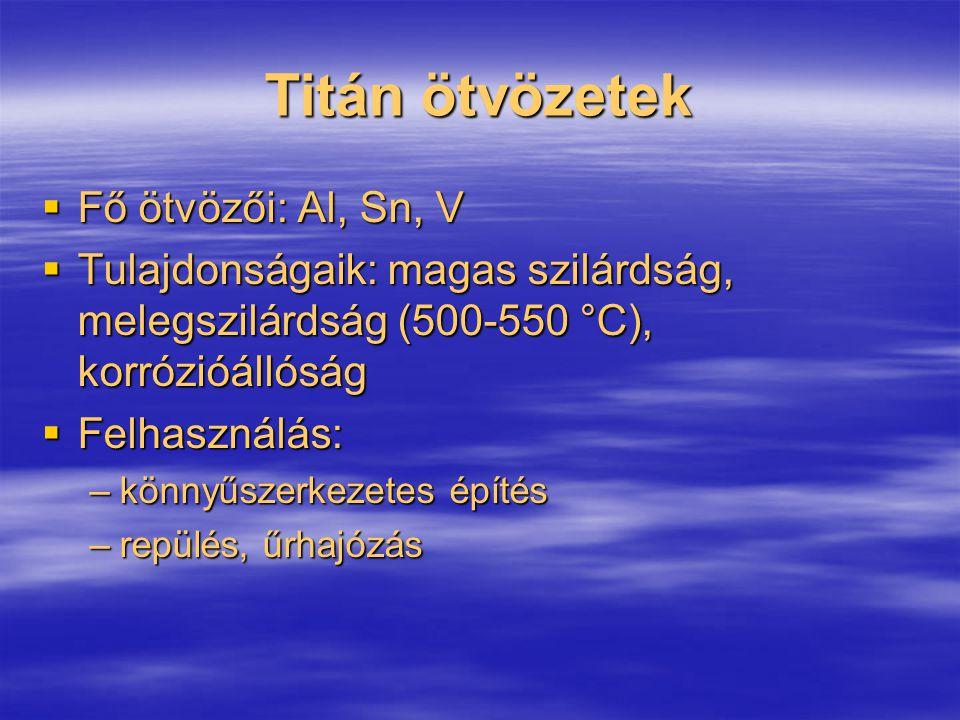 Titán ötvözetek Fő ötvözői: Al, Sn, V