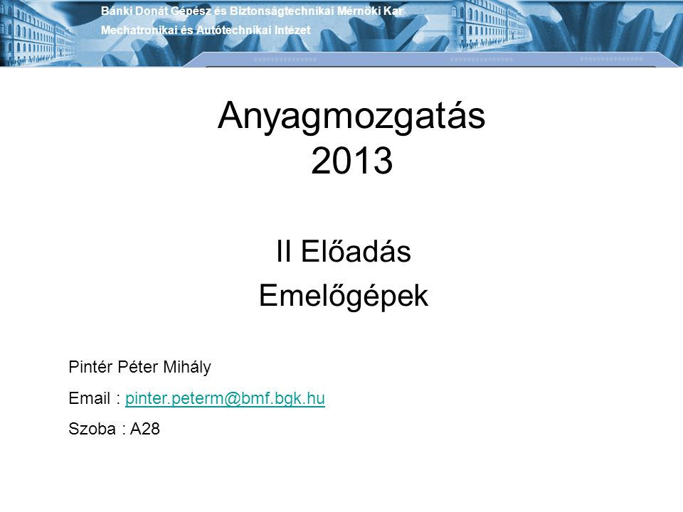 Anyagmozgatás 2013 II Előadás Emelőgépek Pintér Péter Mihály