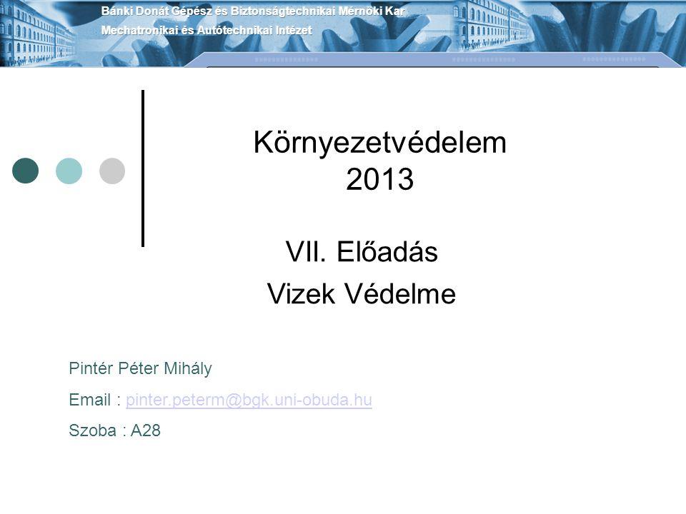 Környezetvédelem 2013 VII. Előadás Vizek Védelme Pintér Péter Mihály