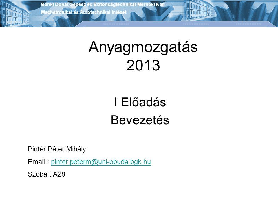 Anyagmozgatás 2013 I Előadás Bevezetés Pintér Péter Mihály