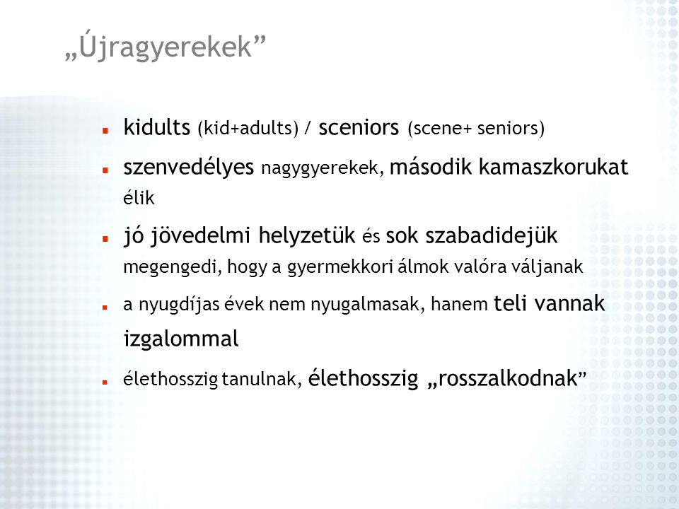 """Újragyerekek kidults (kid+adults) / sceniors (scene+ seniors)"