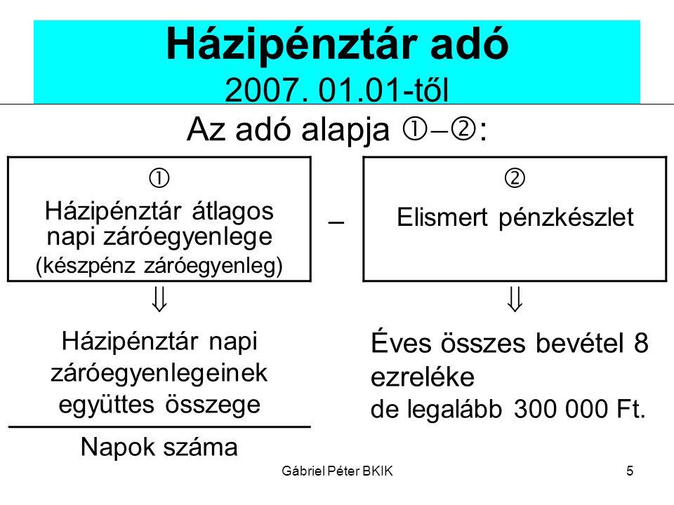 Házipénztár adó 2007. 01.01-től Az adó alapja :    