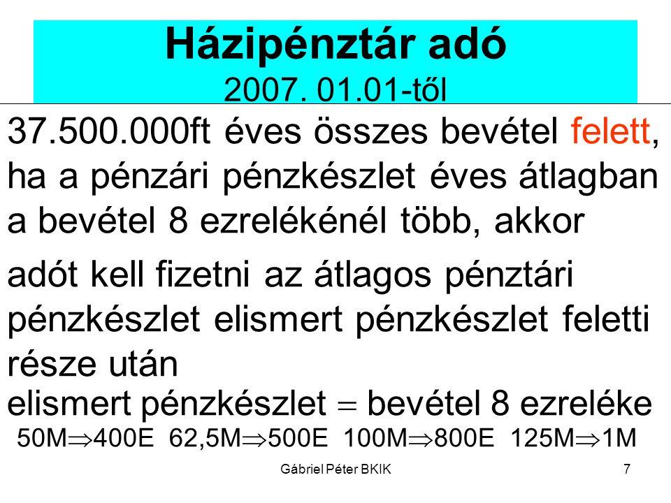 Házipénztár adó 2007. 01.01-től 37.500.000ft éves összes bevétel felett, ha a pénzári pénzkészlet éves átlagban a bevétel 8 ezrelékénél több, akkor.