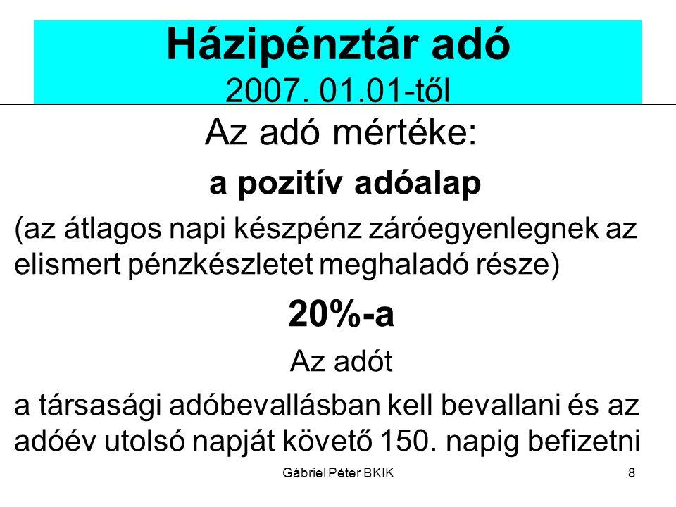 Házipénztár adó 2007. 01.01-től Az adó mértéke: 20%-a