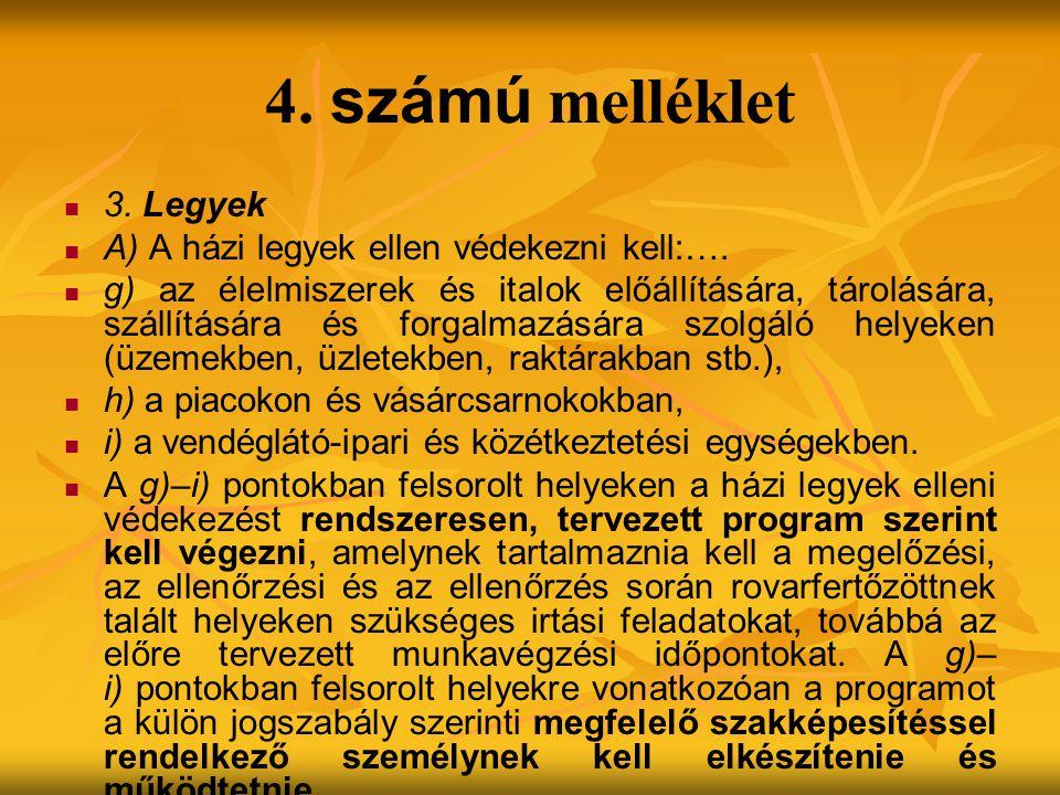 4. számú melléklet 3. Legyek A) A házi legyek ellen védekezni kell:….